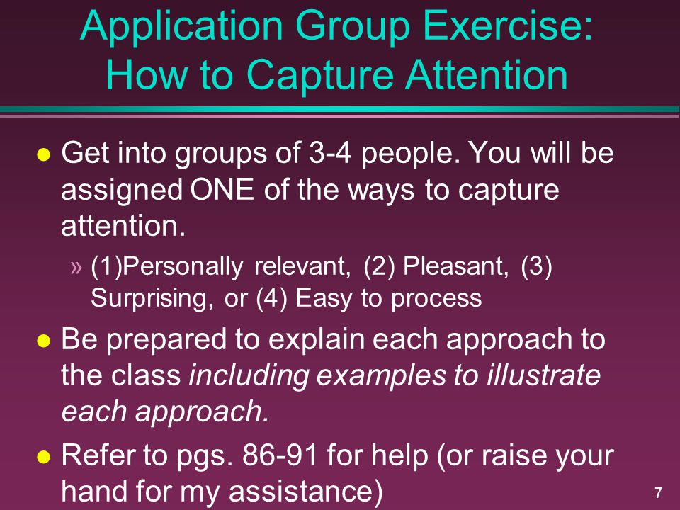 7 Application Group Exercise: How to Capture Attention Get into groups of 3-4 people. You will be assigned ONE of the ways to capture attention. »(1)P