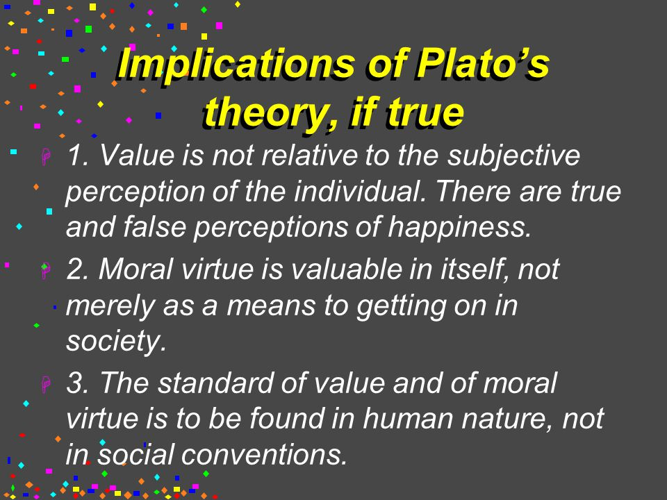 Implications of Plato's theory, if true  1.