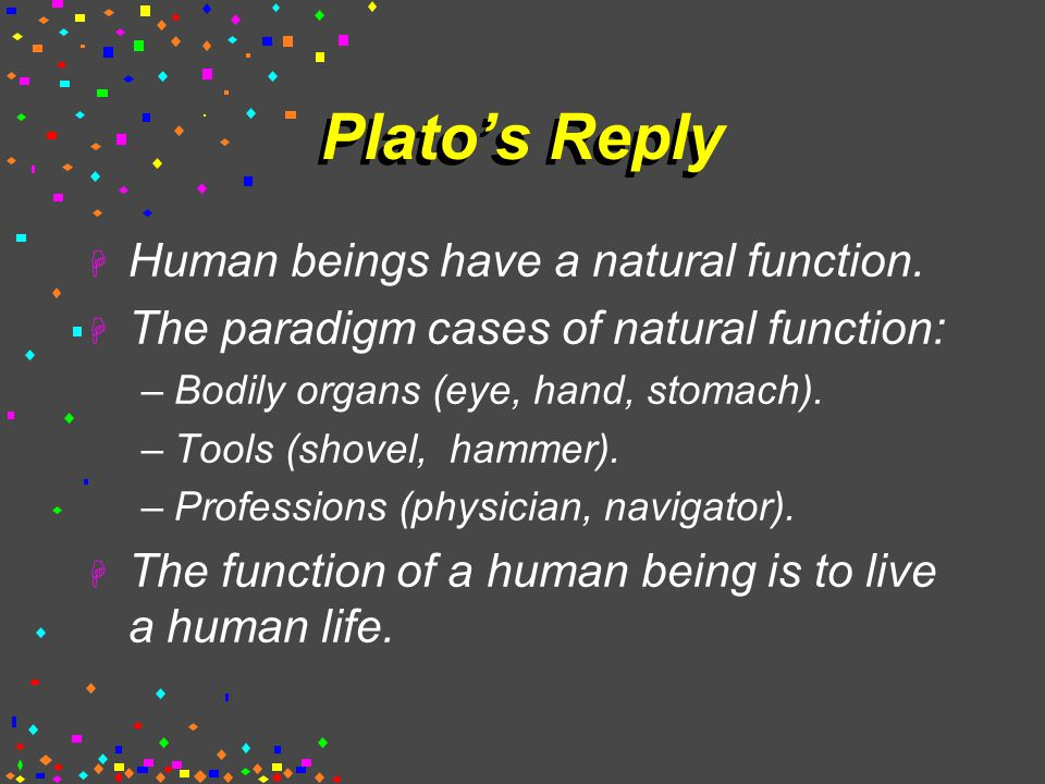 Plato's Reply  Human beings have a natural function.