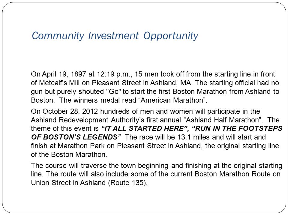 Community Investment Opportunity On April 19, 1897 at 12:19 p.m., 15 men took off from the starting line in front of Metcalf s Mill on Pleasant Street in Ashland, MA.