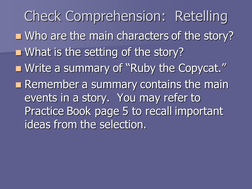Check Comprehension: Retelling Who are the main characters of the story.