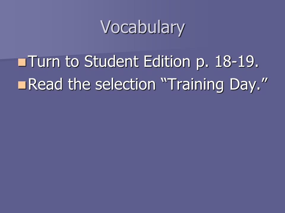Vocabulary Turn to Student Edition p. 18-19. Turn to Student Edition p.