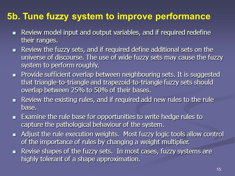 15 5b. Tune fuzzy system to improve performance Review model input and output variables, and if required redefine their ranges. Review model input and
