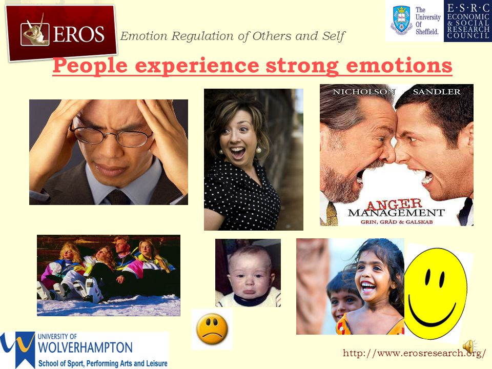 Emotion Regulation of Others and Self http://www.erosresearch.org/ People experience strong emotions