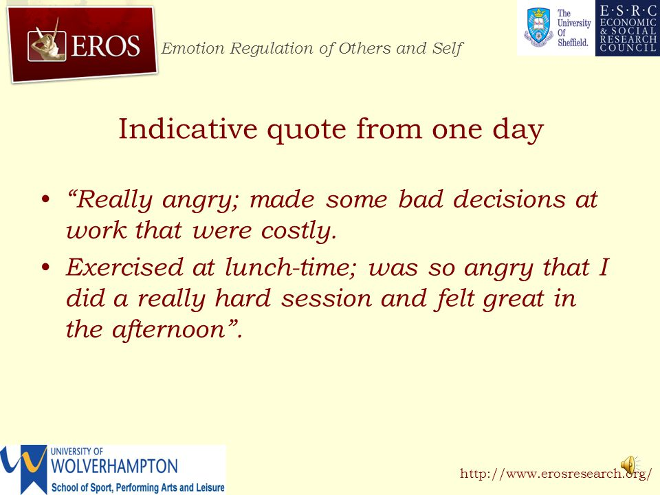 Emotion Regulation of Others and Self http://www.erosresearch.org/ Indicative quote from one day Knee collapsed today when running; so frustrating.