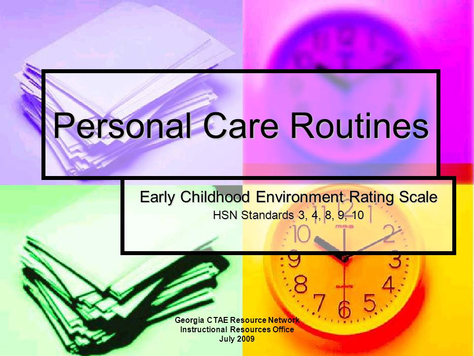 Personal Care Routines Early Childhood Environment Rating Scale HSN Standards 3, 4, 8, 9, 10 Georgia CTAE Resource Network Instructional Resources Office July 2009