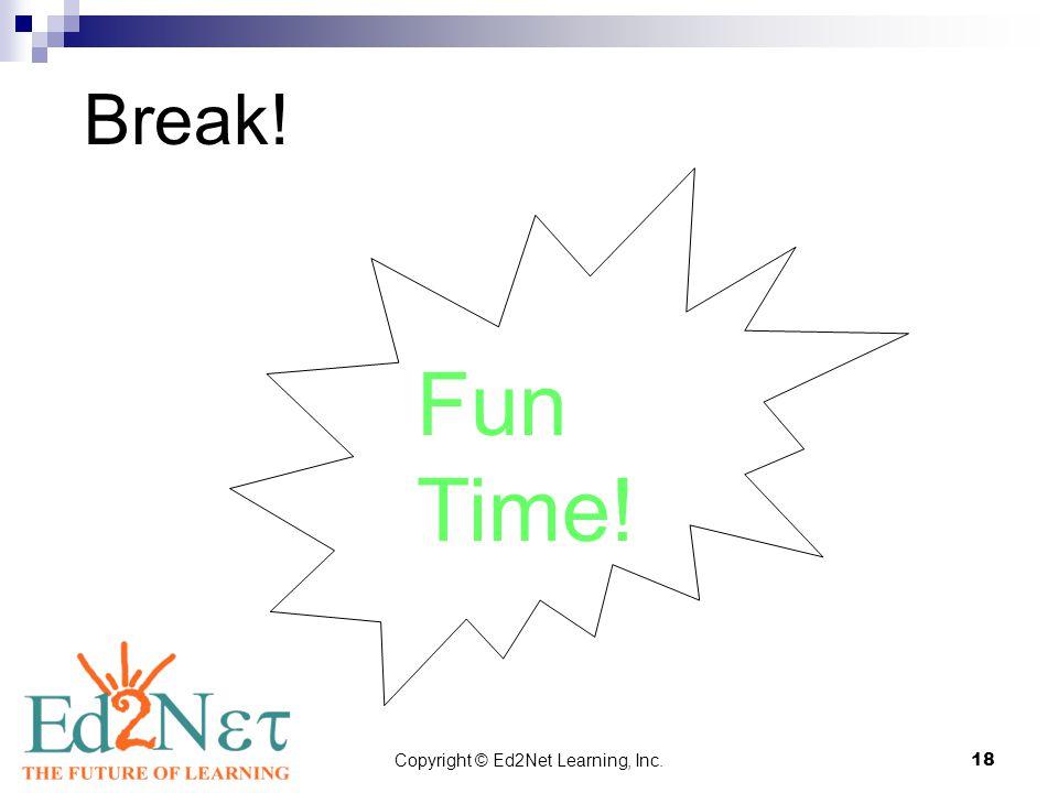 Copyright © Ed2Net Learning, Inc.18 Break! Fun Time!