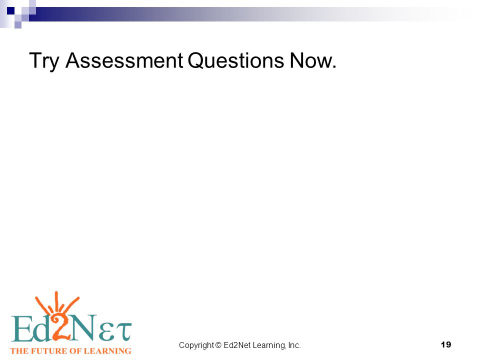 Copyright © Ed2Net Learning, Inc.19 Try Assessment Questions Now.
