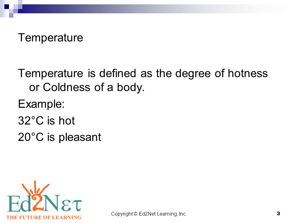 Copyright © Ed2Net Learning, Inc.3 Temperature Temperature is defined as the degree of hotness or Coldness of a body.
