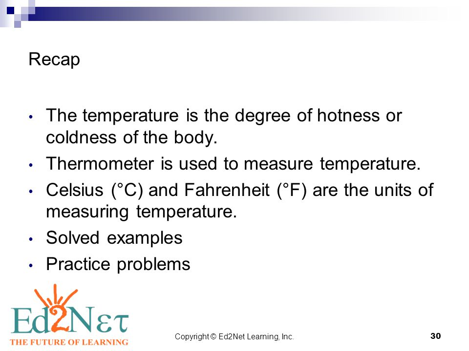 Copyright © Ed2Net Learning, Inc.30 Recap The temperature is the degree of hotness or coldness of the body. Thermometer is used to measure temperature