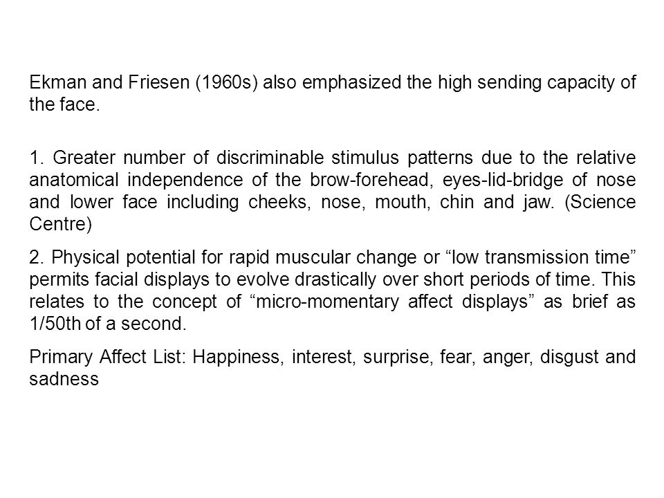 Ekman and Friesen (1960s) also emphasized the high sending capacity of the face.
