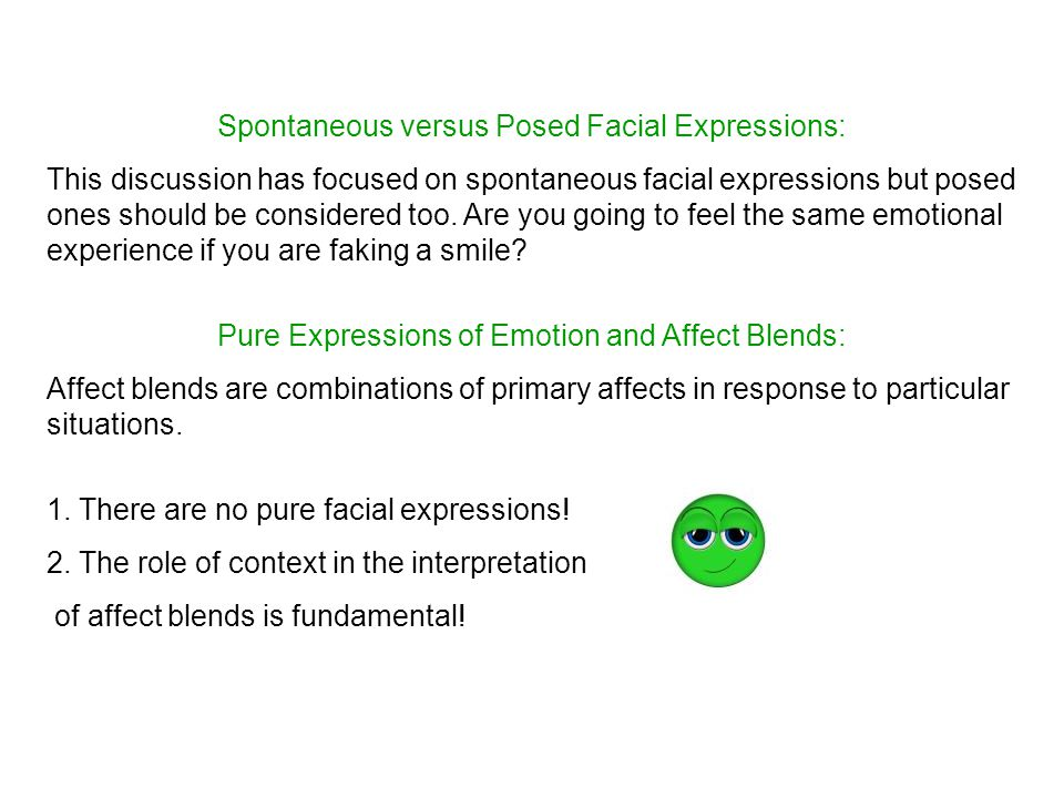 Spontaneous versus Posed Facial Expressions: This discussion has focused on spontaneous facial expressions but posed ones should be considered too.