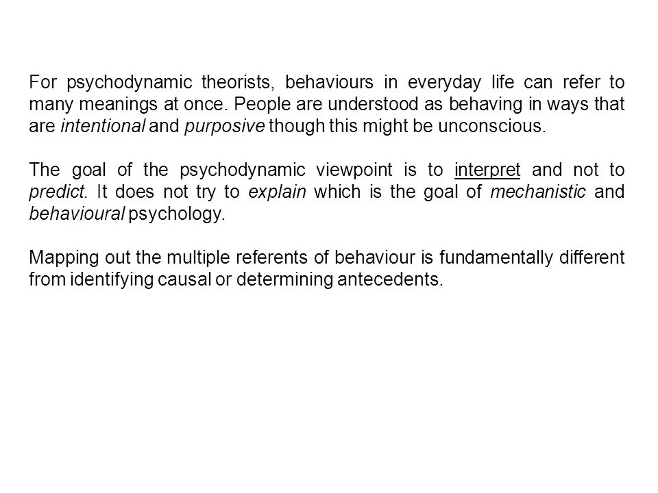 For psychodynamic theorists, behaviours in everyday life can refer to many meanings at once.