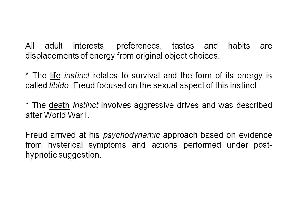 All adult interests, preferences, tastes and habits are displacements of energy from original object choices.