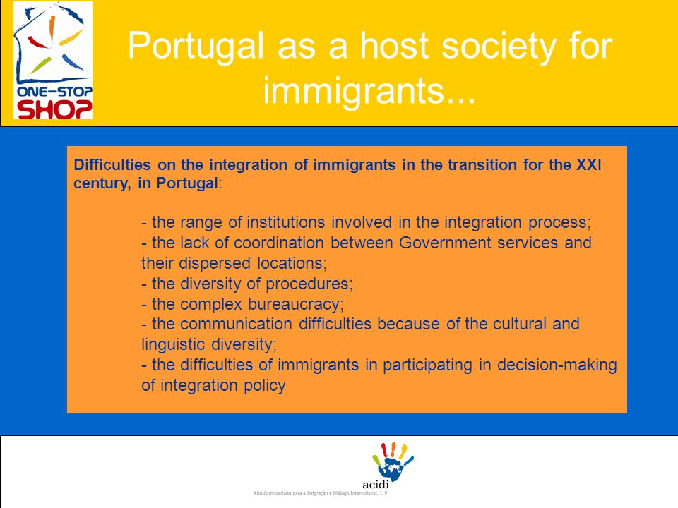 Portugal as a host society for immigrants... Difficulties on the integration of immigrants in the transition for the XXI century, in Portugal: - the r