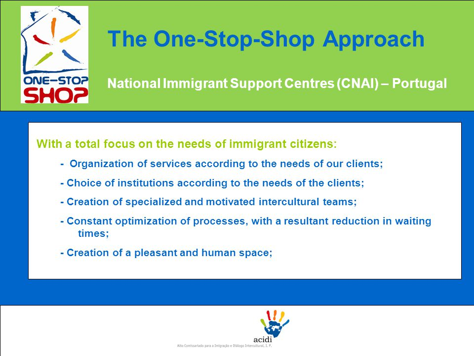 With a total focus on the needs of immigrant citizens: - Organization of services according to the needs of our clients; - Choice of institutions acco