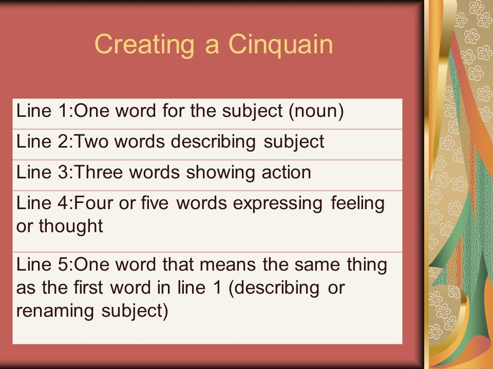 Cinquain Poetry What's a Cinquain poem? It is a form of poetry, written like a recipe. A Cinquain is a five-line poem. The words you choose and the fo