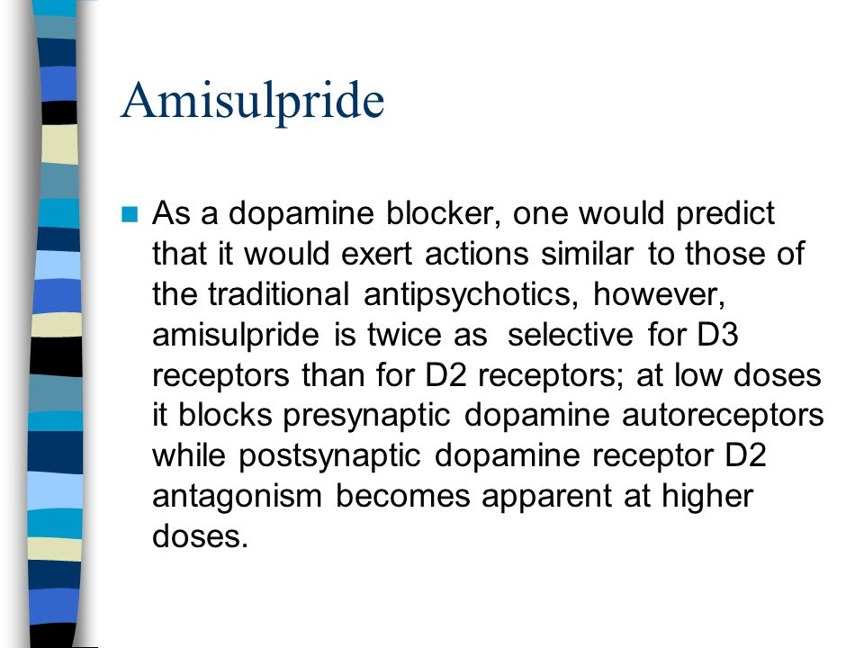 Amisulpride As a dopamine blocker, one would predict that it would exert actions similar to those of the traditional antipsychotics, however, amisulpr