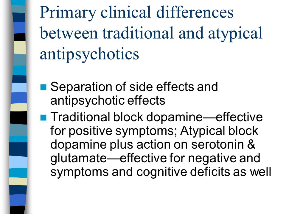 Primary clinical differences between traditional and atypical antipsychotics Separation of side effects and antipsychotic effects Traditional block do