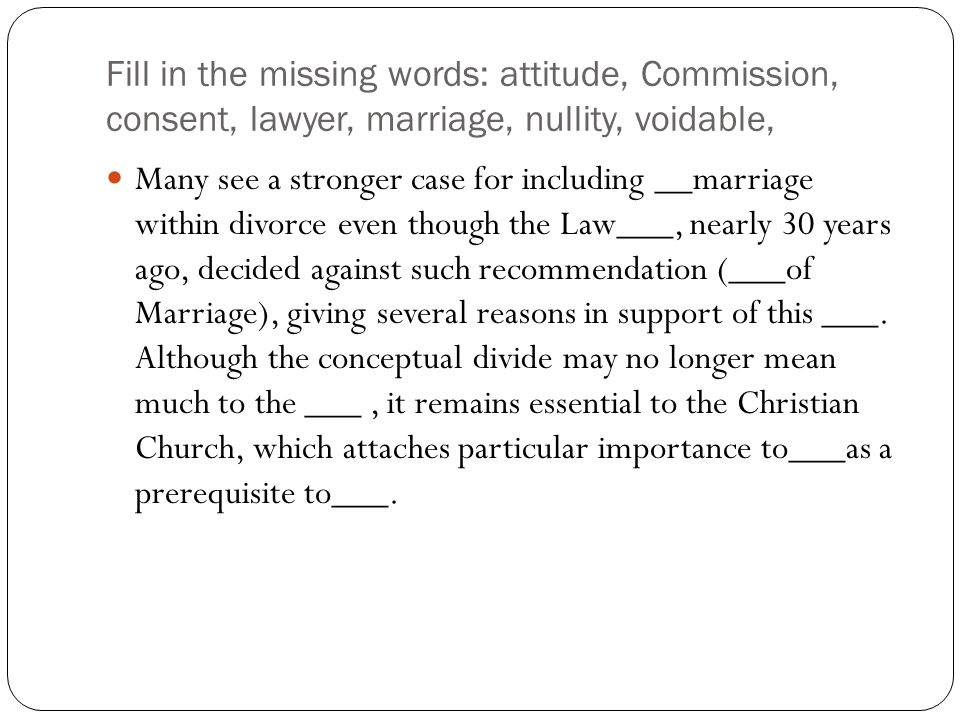 Fill in the missing words: attitude, Commission, consent, lawyer, marriage, nullity, voidable, Many see a stronger case for including __marriage withi