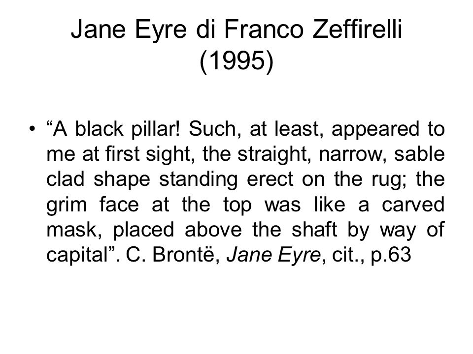 "Jane Eyre di Franco Zeffirelli (1995) ""A black pillar! Such, at least, appeared to me at first sight, the straight, narrow, sable clad shape standing"