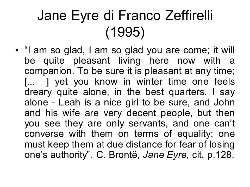 "Jane Eyre di Franco Zeffirelli (1995) ""I am so glad, I am so glad you are come; it will be quite pleasant living here now with a companion. To be sure"
