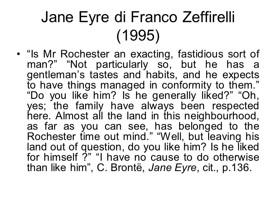 "Jane Eyre di Franco Zeffirelli (1995) ""Is Mr Rochester an exacting, fastidious sort of man?"" ""Not particularly so, but he has a gentleman's tastes and"