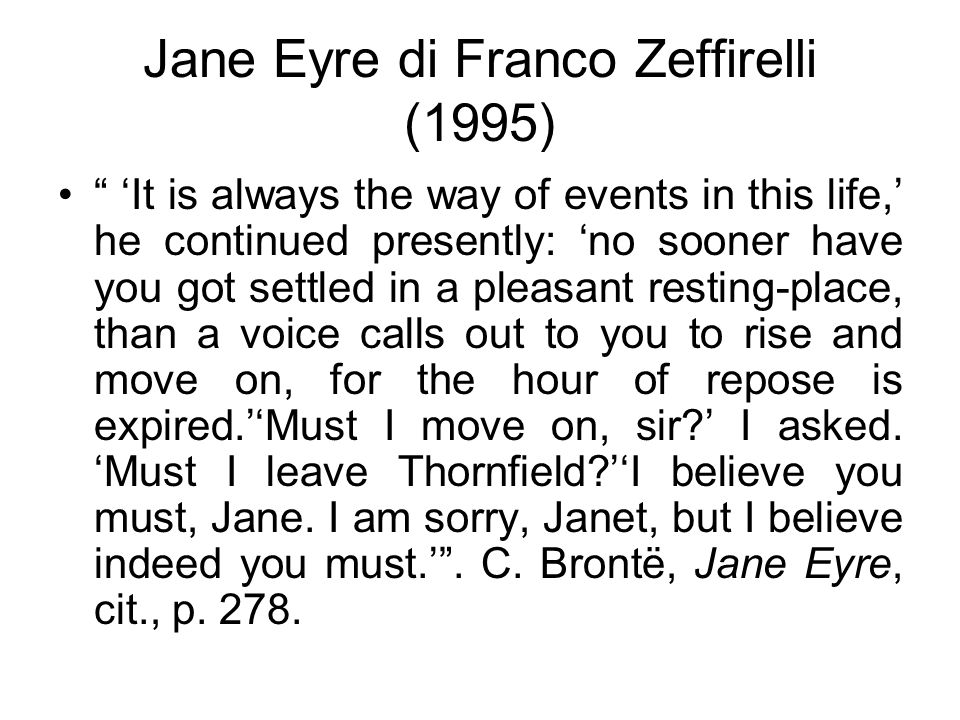 "Jane Eyre di Franco Zeffirelli (1995) "" 'It is always the way of events in this life,' he continued presently: 'no sooner have you got settled in a pl"
