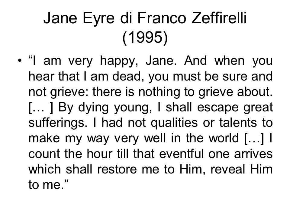 "Jane Eyre di Franco Zeffirelli (1995) ""I am very happy, Jane. And when you hear that I am dead, you must be sure and not grieve: there is nothing to g"