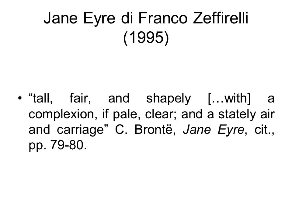 "Jane Eyre di Franco Zeffirelli (1995) ""tall, fair, and shapely […with] a complexion, if pale, clear; and a stately air and carriage"" C. Brontë, Jane E"