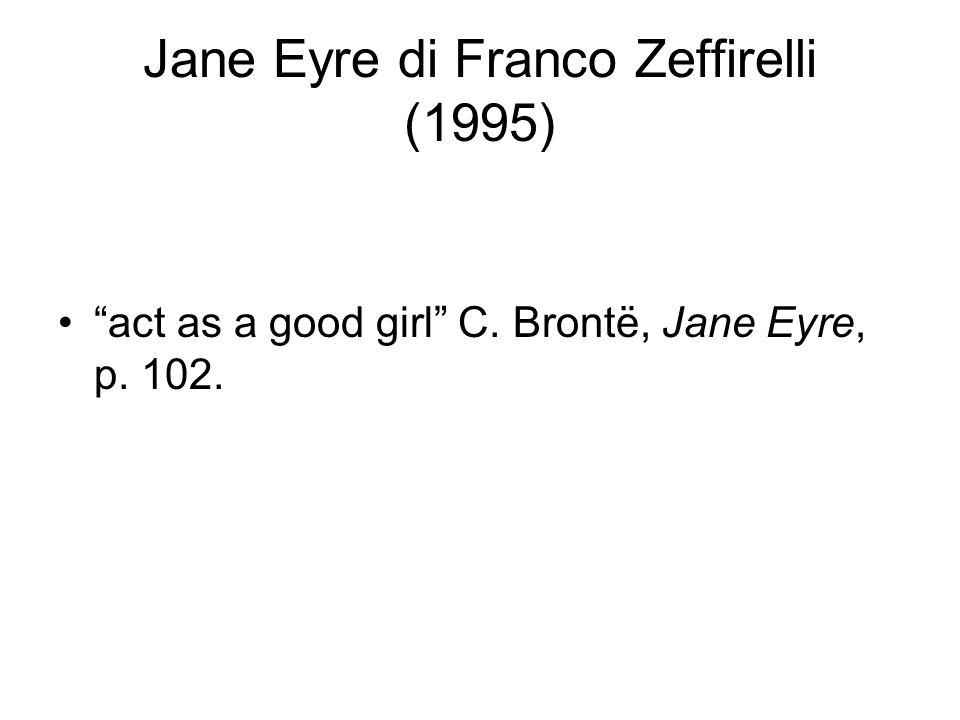 Jane Eyre di Franco Zeffirelli (1995) act as a good girl C. Brontë, Jane Eyre, p. 102.