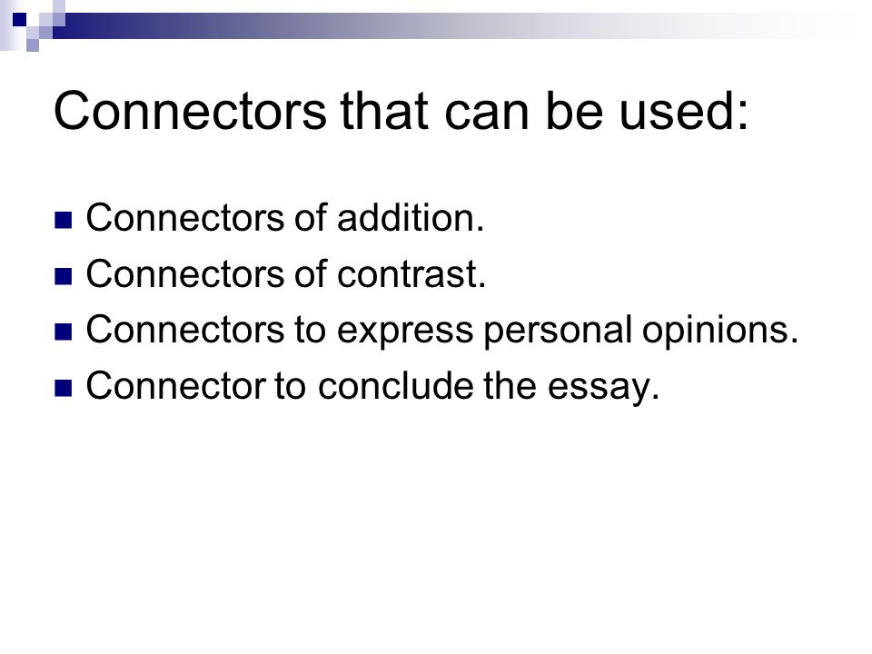 Connectors of addition: Also In addition, Furthermore, Moreover, Besides, As well as