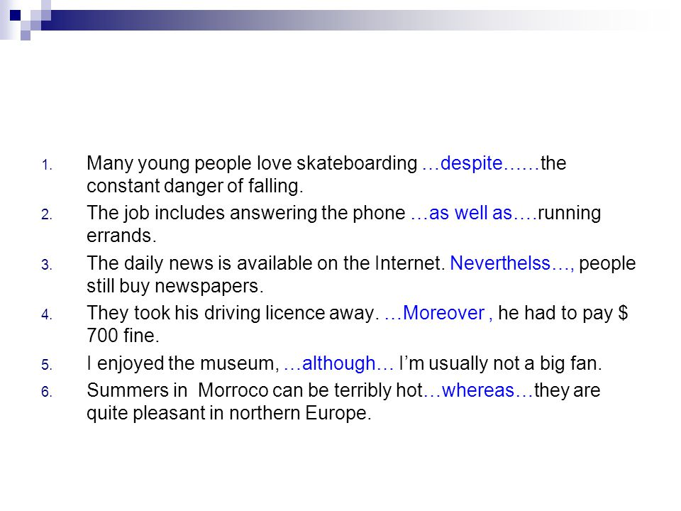1. Many young people love skateboarding …despite……the constant danger of falling.