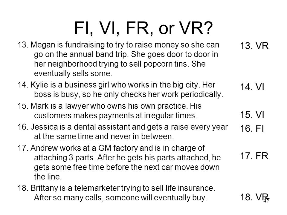 47 FI, VI, FR, or VR? 13. Megan is fundraising to try to raise money so she can go on the annual band trip. She goes door to door in her neighborhood