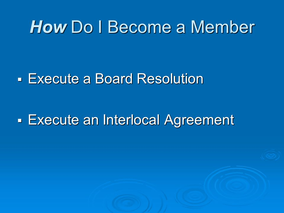 How Do I Become a Member  Execute a Board Resolution  Execute an Interlocal Agreement