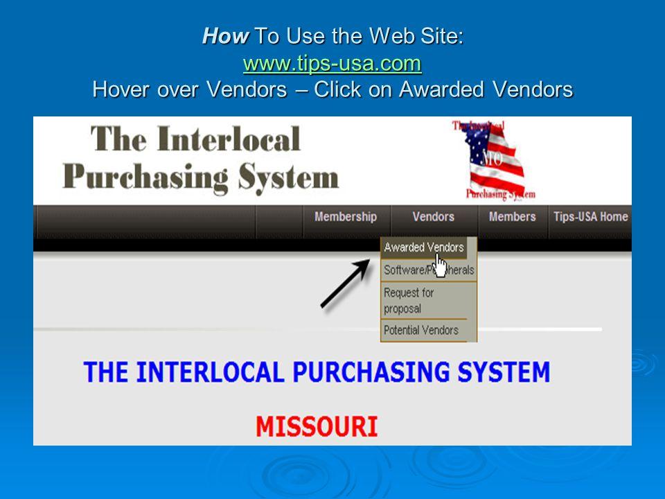 How To Use the Web Site: www.tips-usa.com Hover over Vendors – Click on Awarded Vendors www.tips-usa.com