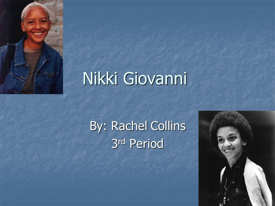 The Life Of Nikki Giovanni She was born in Knoxville Tennessee She was born in Knoxville Tennessee Her whole name is Yolande Cornelia Giovanni Her whole name is Yolande Cornelia Giovanni She was a distinguished professor of Virginia Tech She was a distinguished professor of Virginia Tech She has won NAACP awards in 1998 and 2000 for her poetry She has won NAACP awards in 1998 and 2000 for her poetry She has even won the woman of the year award She has even won the woman of the year award