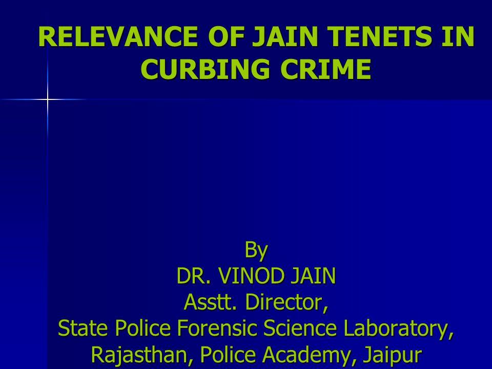 RELEVANCE OF JAIN TENETS IN CURBING CRIME By DR. VINOD JAIN Asstt.