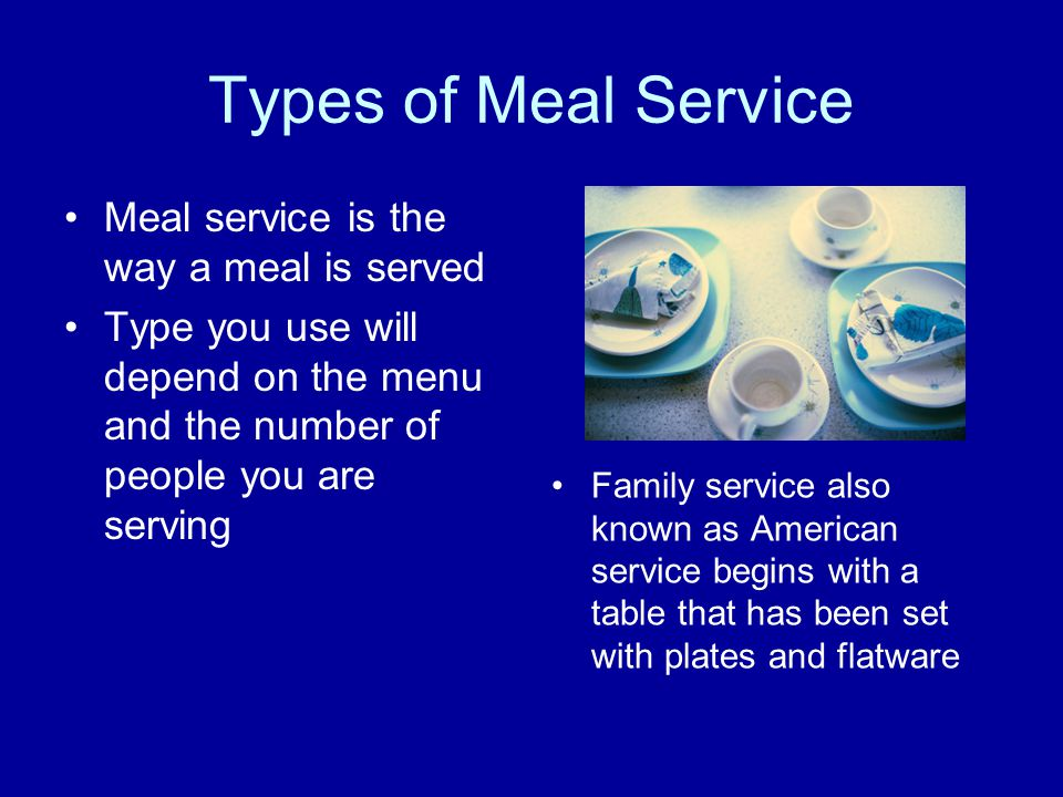 Types of Meal Service Meal service is the way a meal is served Type you use will depend on the menu and the number of people you are serving Family se