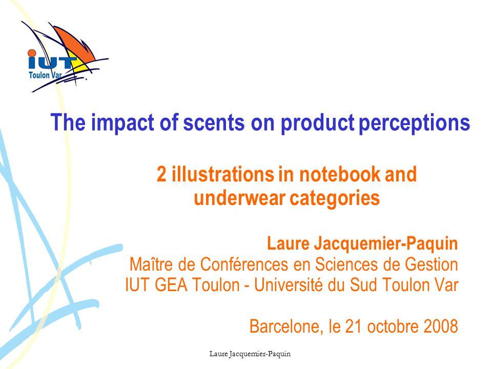 Laure Jacquemier-Paquin Test of assumptions Quantitative causal study (264 U ; 255 NB) Quantitative study odors Product-odor couples Exploratory qualitative study (32 interviews) Pretests scales 4.
