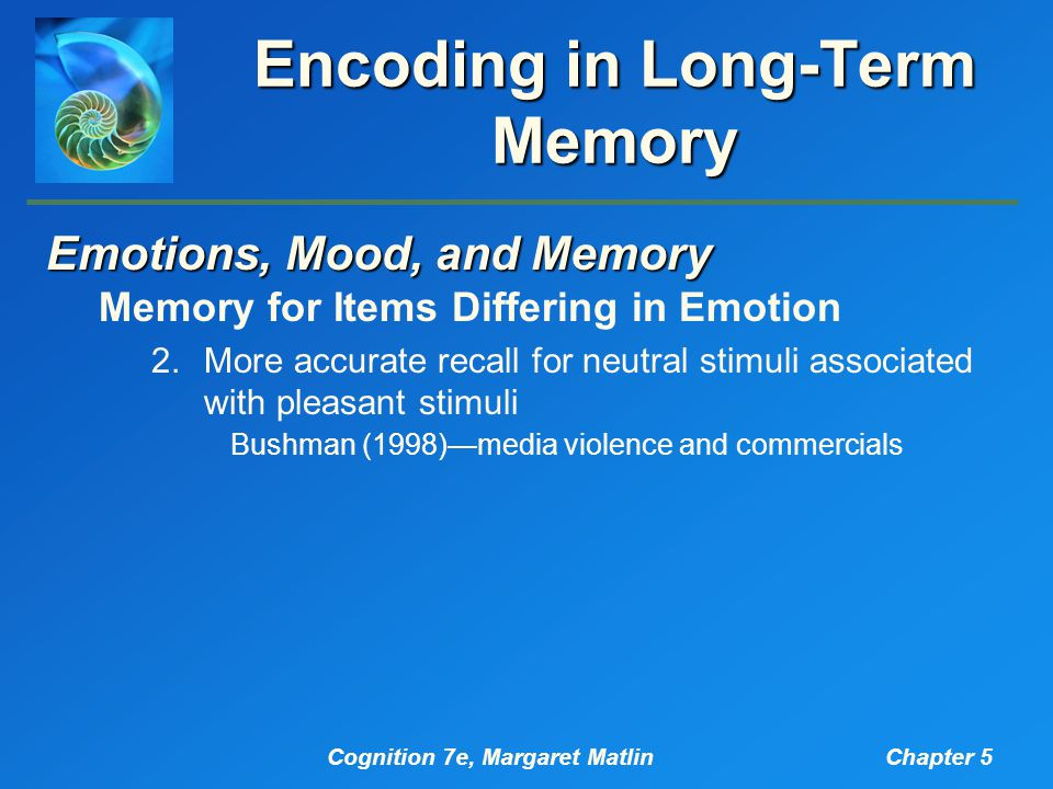 Cognition 7e, Margaret MatlinChapter 5 Encoding in Long-Term Memory Emotions, Mood, and Memory Memory for Items Differing in Emotion 2.