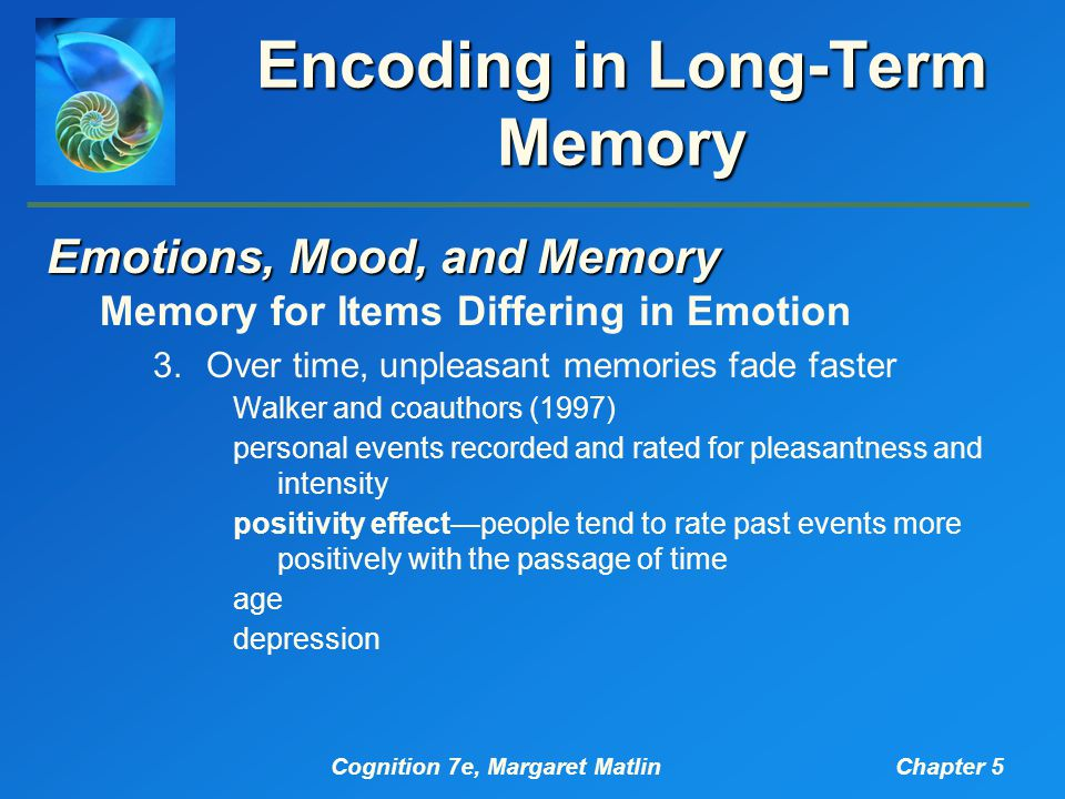 Cognition 7e, Margaret MatlinChapter 5 Encoding in Long-Term Memory Emotions, Mood, and Memory Memory for Items Differing in Emotion 3.