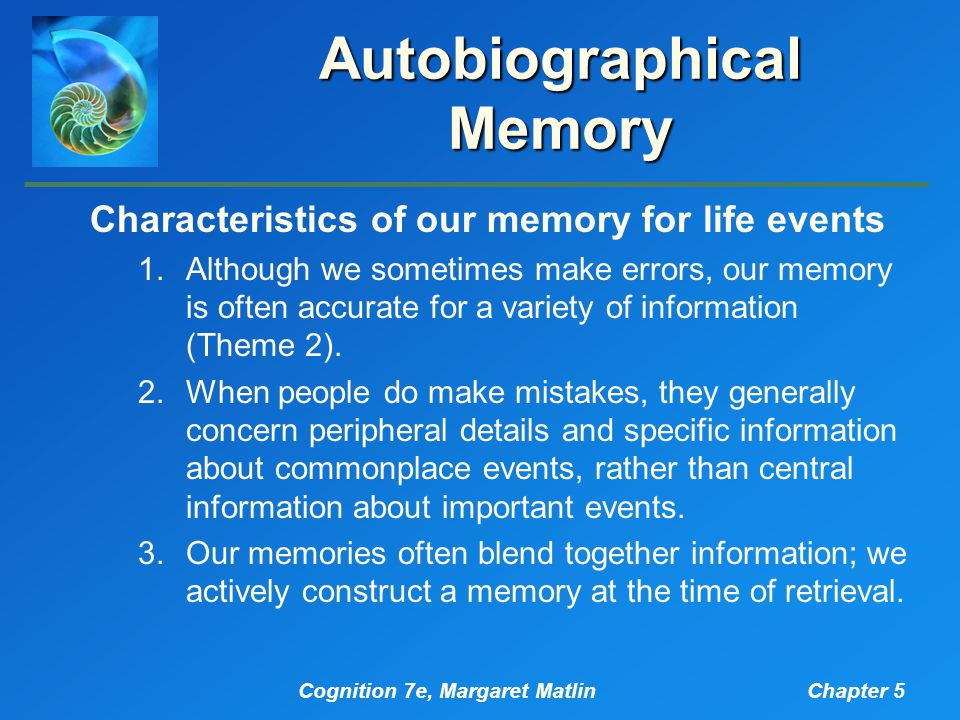 Cognition 7e, Margaret MatlinChapter 5 Autobiographical Memory Characteristics of our memory for life events 1.