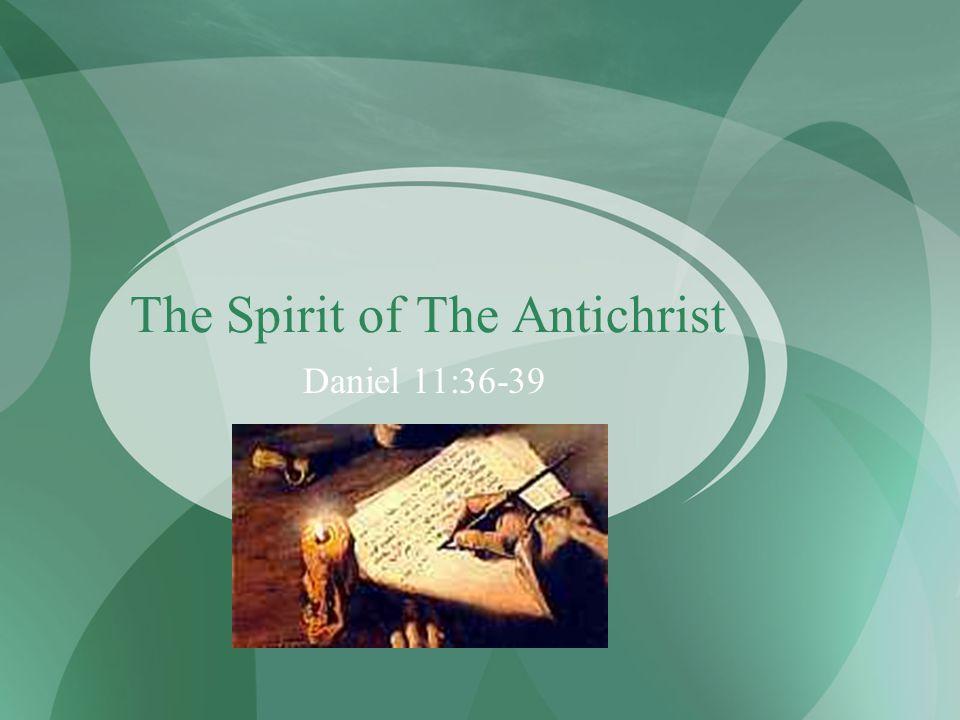 The Spirit of The Antichrist Daniel 11:36-39