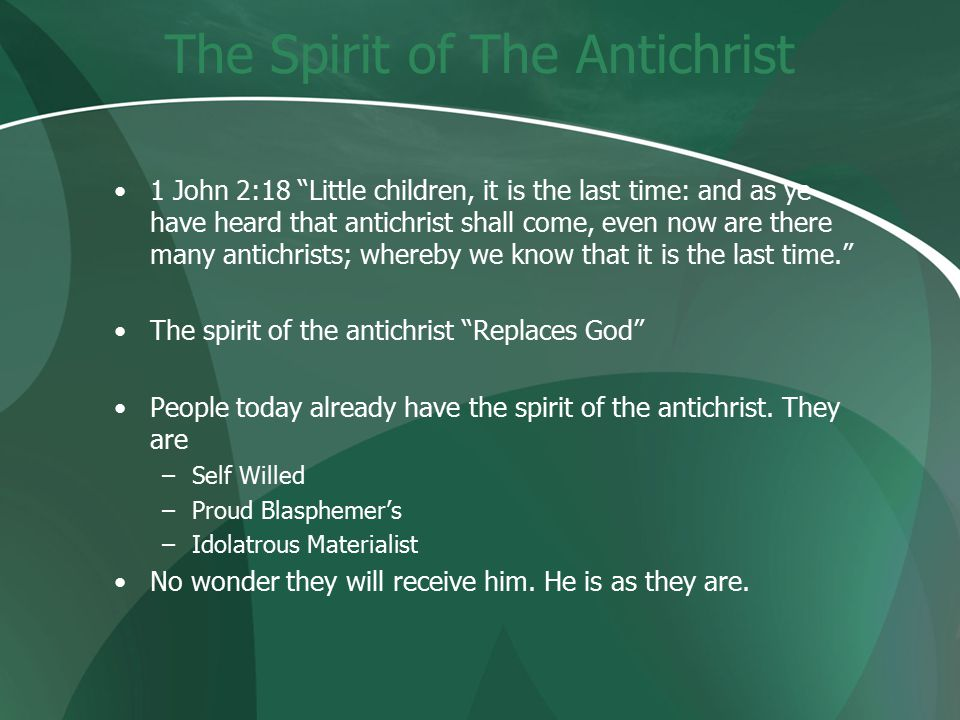 The Spirit of The Antichrist 1 John 2:18 Little children, it is the last time: and as ye have heard that antichrist shall come, even now are there many antichrists; whereby we know that it is the last time. The spirit of the antichrist Replaces God People today already have the spirit of the antichrist.