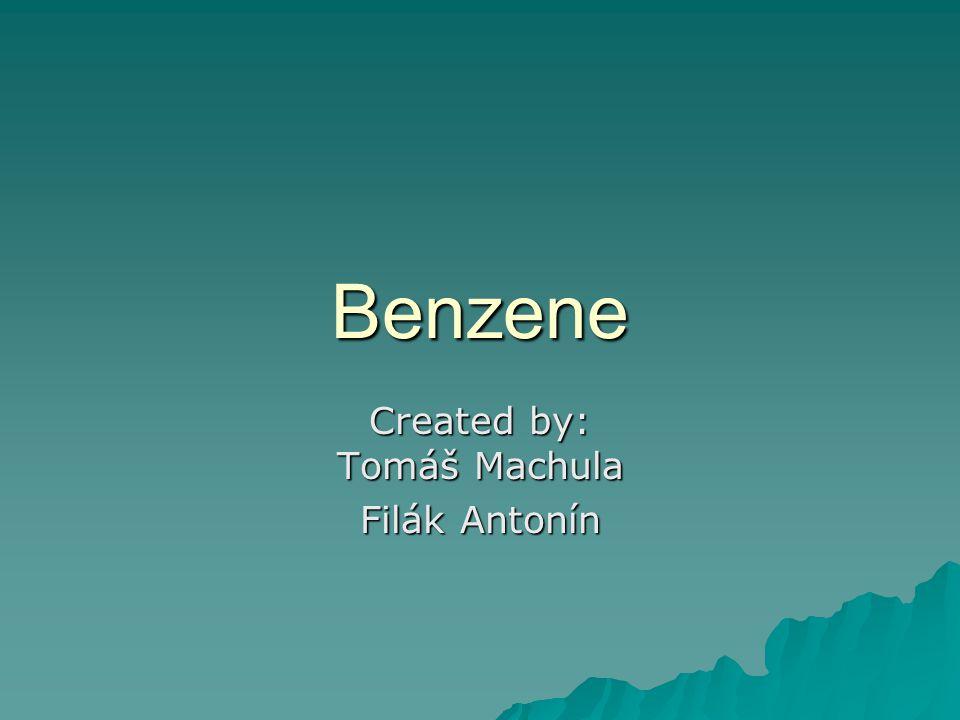 Benzene Created by: Tomáš Machula Filák Antonín