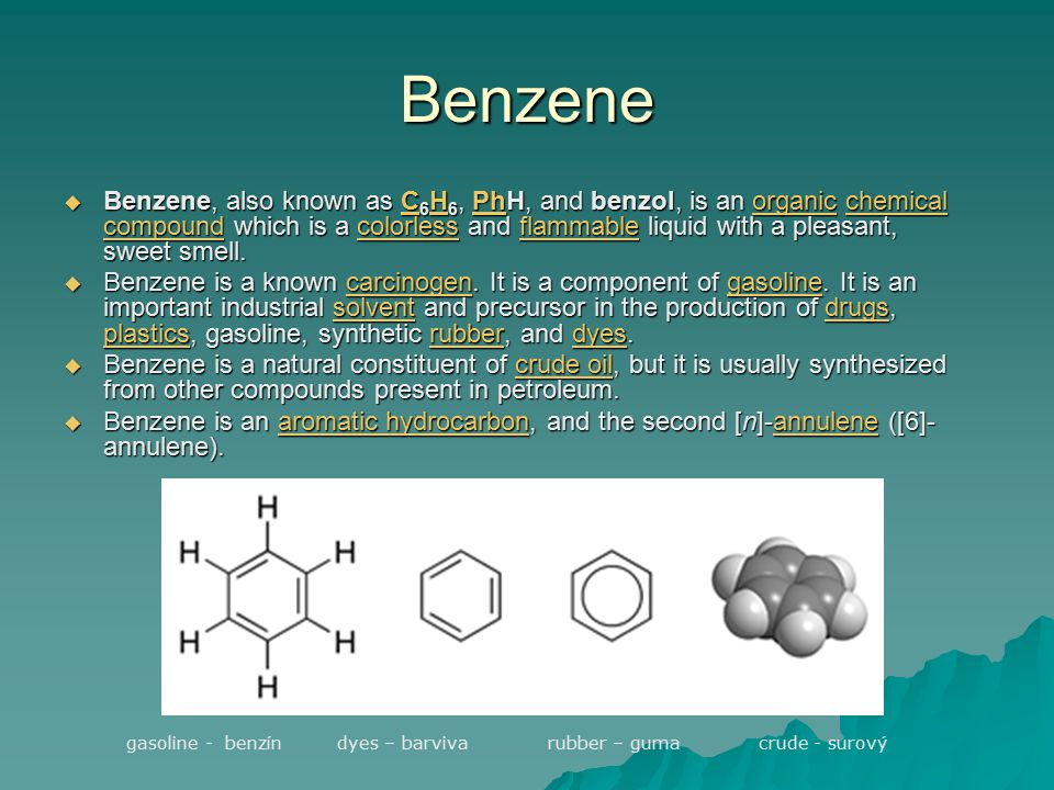 Benzene  Benzene, also known as C 6 H 6, PhH, and benzol, is an organic chemical compound which is a colorless and flammable liquid with a pleasant, sweet smell.