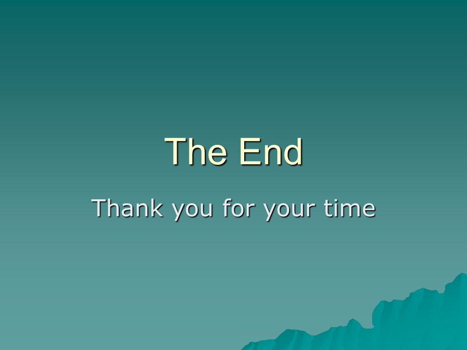 The End Thank you for your time