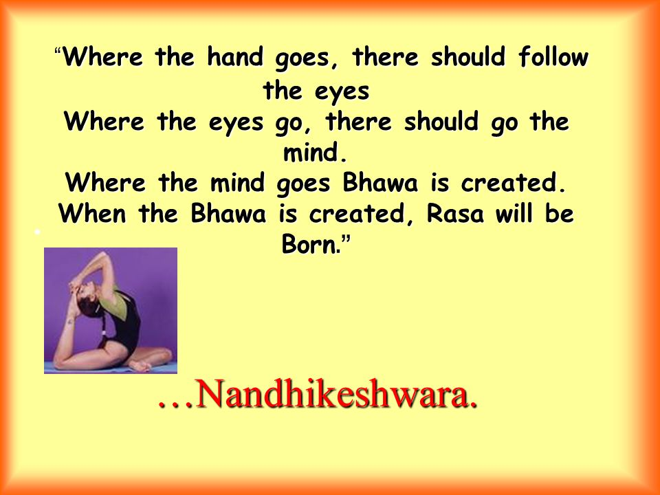 Where the hand goes, there should follow the eyes Where the eyes go, there should go the mind.
