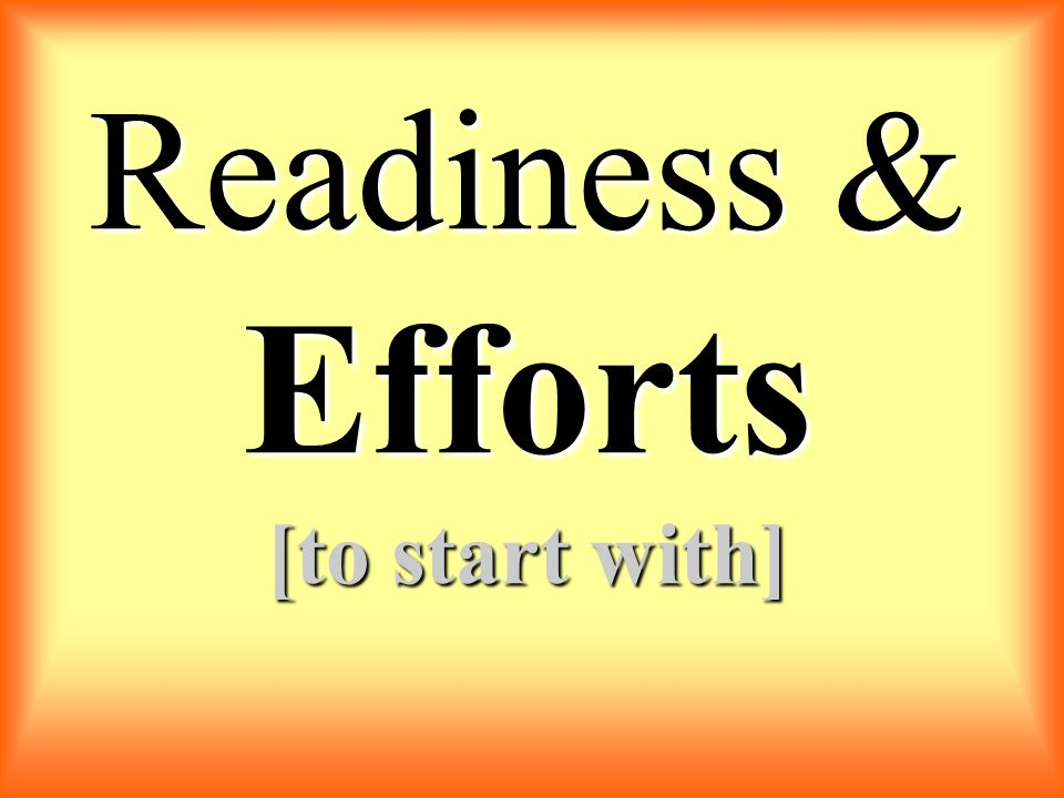 Readiness & Efforts [to start with]
